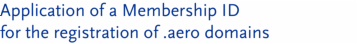 Application of a Membership ID for the registration of .aero domains