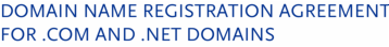 DOMAIN NAME REGISTRATION AGREEMENT FOR .COM AND .NET DOMAINS