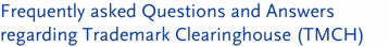 Frequently asked Questions and Answers regarding Trademark Clearinghouse (TMCH)
