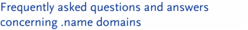 Frequently asked questions and answers concerning .name domains
