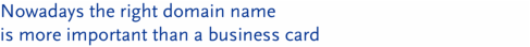 Nowadays the right domain name is more important than a business card